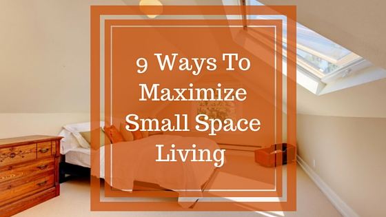 9 Ways To Maximize Small Space Living